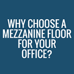Why Choose A Mezzanine Floor For Your Office?